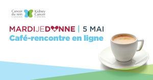 Mardi je donne - Café rencontre de Cancer du rein Canada